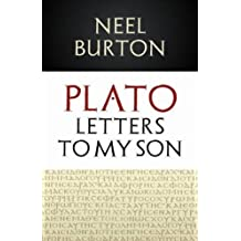 Plato: Letters to my Son by Neel Burton (2013-04-28)