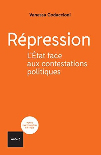 Répression: L'État face aux contestations politiques (Petite encyclopédie critique)