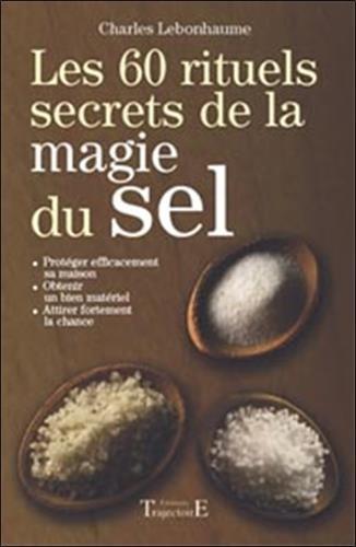 Les 60 rituels secrets de la magie du sel por Charles Lebonhaume