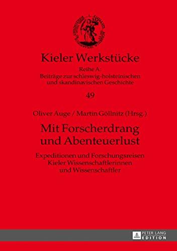 Mit Forscherdrang und Abenteuerlust: Expeditionen und Forschungsreisen Kieler Wissenschaftlerinnen und Wissenschaftler (Kieler Werkstücke / Reihe A: ... und skandinavischen Geschichte, Band 49)