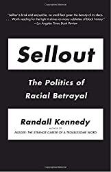 Sellout: The Politics of Racial Betrayal by Randall Kennedy (2009-01-06)