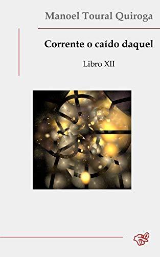 Corrente o caído daquel: Libro XII (Galician Edition) por Manoel  Toural Quiroga