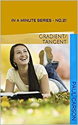 Gradient/Tangent - In A Minute: Book 21 of the In A Minute Series (English Edition)