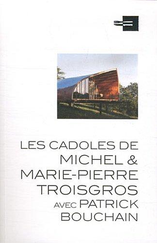 Les cadoles de Michel & Marie-Pierre Troisgros avec Patrick Bouchain par Michèle Leloup
