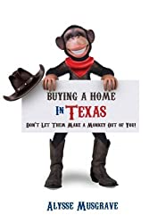 Buying a Home in Texas: Don't Let them Make a Monkey Out of You! by Alysse Musgrave (2015-02-03)