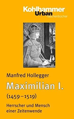 Maximilian I.: Herrscher und Mensch einer Zeitenwende (Urban-Taschenbücher, Band 442)