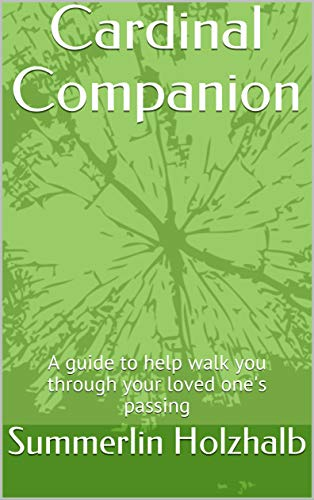 Cardinal Companion: A guide to help walk you through your loved one's passing (English Edition)