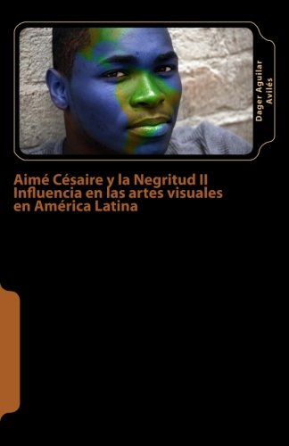 Portada del libro Aimé Césaire y la Negritud II: Influencia en las artes visuales en América Latina