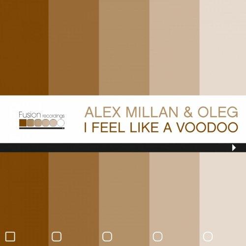 Alex Millan & Oleg - I Feel Like A Voodoo
