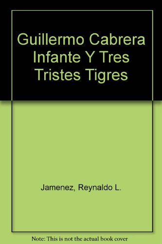 Guillermo Cabrera infante y tres tristes tigres