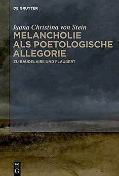 Melancholie Als Poetologische Allegorie: Zu Baudelaire Und Flaubert por Juana Christina Von Stein Gratis