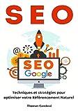 SEO : Techniques et stratégies pour optimiser votre Référencement Naturel (French Edition)