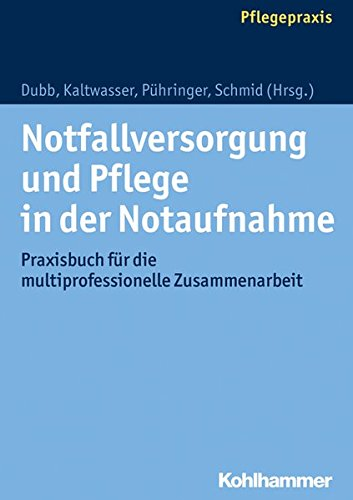 Notfallversorgung und Pflege in der Notaufnahme: Praxisbuch für die multiprofessionelle Zusammenarbeit