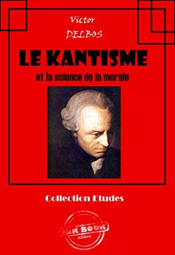 Le kantisme et la science de la morale: édition intégrale (Philosophie) par Victor Delbos