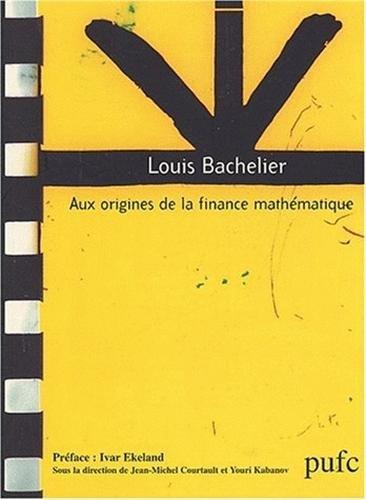 Louis Bachelier. : Aux origines de la finance mathématique