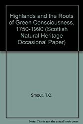 Highlands and the Roots of Green Consciousness, 1750-1990 (Scottish Natural Heritage Occasional Paper)
