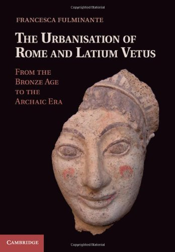 The Urbanisation of Rome and Latium Vetus: From the Bronze Age to the Archaic Era
