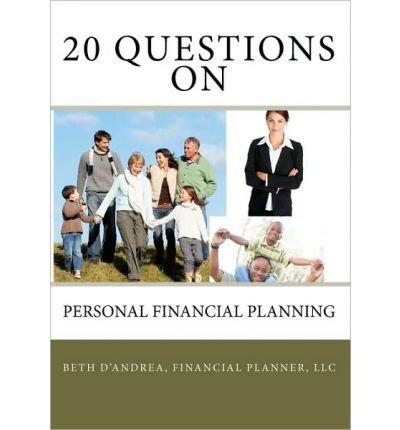[20 Questions on Personal Financial Planning] (By: LLC Beth D'Andrea Financial Planner) [published: March,