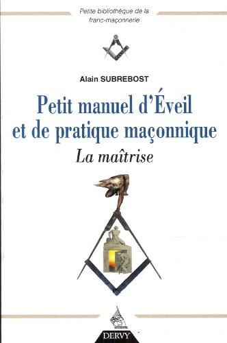 Petit manuel d'éveil et de pratique maçonnique : La maîtrise par Alain Subrebost