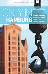 Only in Hamburg: A Guide to Unique Locations, Hidden Corners and Unusual Objects (Only in Guides)