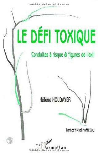 Le Défi toxique : conduites à risques et figures de l'exil par Hélène Houdayer