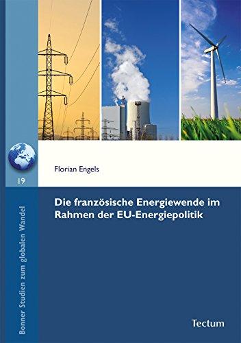 Die französische Energiewende im Rahmen der EU-Energiepolitik (Bonner Studien zum globalen Wandel 19)