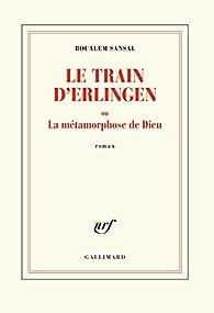 Le train d'Erlingen ou La métamorphose de Dieu par Sansal