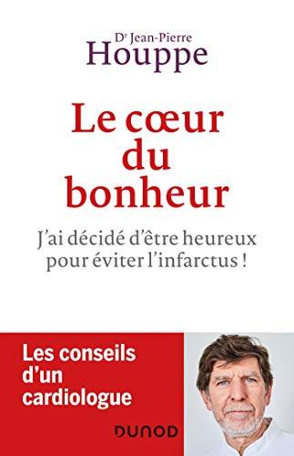 Le coeur du bonheur : J'ai choisi d'être heureux pour éviter l'infarctus! (Hors Collection) (French Edition)