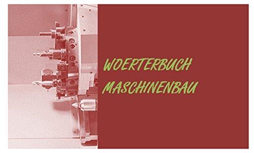 Woerterbuch Maschinenbau (deutsch-englisch Begriffe-Fachuebersetzungen) - vocabulary of mechanical engineering (dictionary german-english)