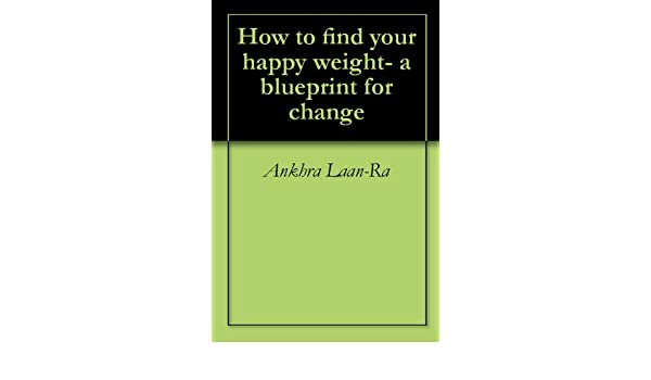 How to find your happy weight- a blueprint for change