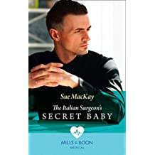 The Italian Surgeon's Secret Baby (Mills & Boon Medical)