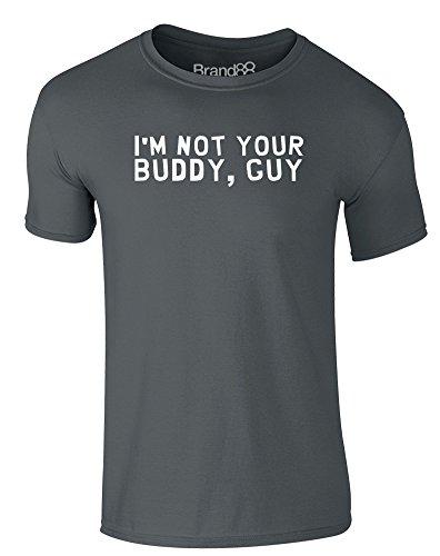 Brand88 - I'm Not Your Buddy, Guy, Erwachsene Gedrucktes T-Shirt Dunkelgrau/Weiß