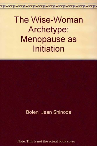 The Wise-Woman Archetype: Menopause as Initiation