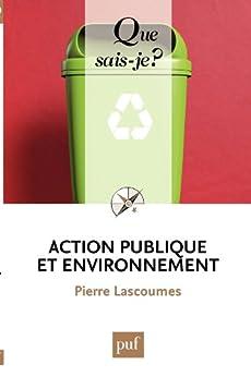 Action publique et environnement: « Que sais-je ? » n° 3968 par [Lascoumes, Pierre]