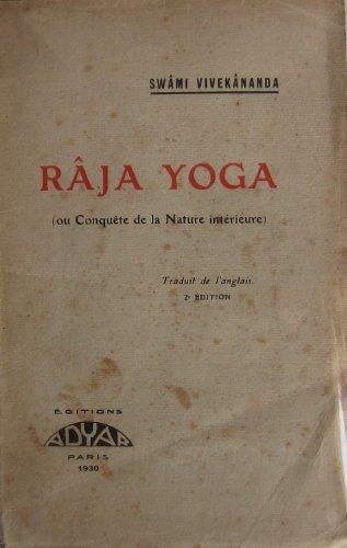 Râja-yoga ou Conquête de la nature intérieure, conférences faites en 1895-1896 à New York par le Swâmi Vivekânanda. Traduit de l'anglais par S. W