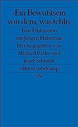 Ein Bewußtsein von dem, was fehlt: Eine Diskussion mit Jürgen Habermas (edition suhrkamp)