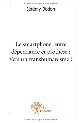 Le smartphone, entre dépendance et prothèse : Vers un transhumanisme ?