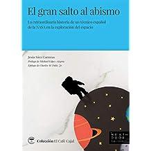 EL GRAN SALTO AL ABISMO: La extraordinaria historia de un técnico español de la NASA en la exploración del espacio: 1