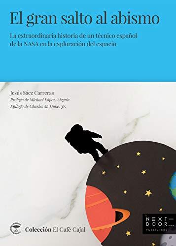 EL GRAN SALTO AL ABISMO: 1 (La extraordinaria historia de un técnico español de la NASA en la exploración del espacio)