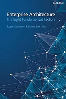 Enterprise Architecture - the Eight Fundamental Factors: A practical guide to the factors that are common to all EA approaches and frameworks. by [Evernden, Elaine, Evernden, Roger]