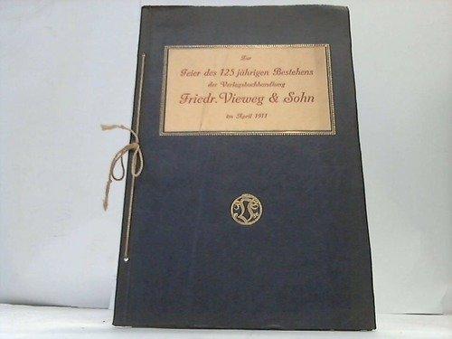 Zur Feier des 125jährigen Bestehens der Verlagsbuchhandlung Friedr. Vieweg & Sohn im April 1911