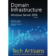 Windows Server 2016: Domain Infrastructure (Tech Artisans Library for Windows Server 2016) by William Stanek (2016-10-24)