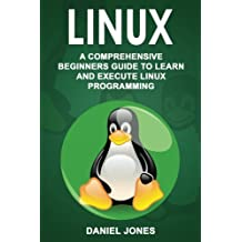 Linux: A Comprehensive Beginner's Guide to Learn and Execute Linux Programming: Volume 1