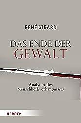 Das Ende der Gewalt: Analyse des Menschheitsverhängnisses. Erkundungen zu Mimesis und Gewalt mit Jean-Michel Oughourlian und Guy Lefort