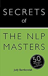 Secrets of the NLP Masters: 50 Techniques to be Exceptional: Book (Secrets of Success series) by Judy Bartkowiak (2014-08-29)