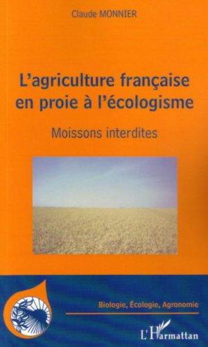 L'agriculture française en proie à l'écologisme : Moissons interdites par Claude Monnier