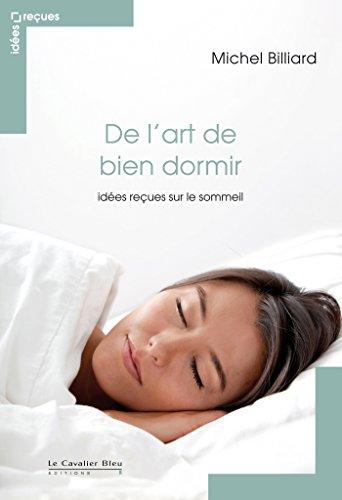 De l'art de bien dormir: ides reues sur le sommeil