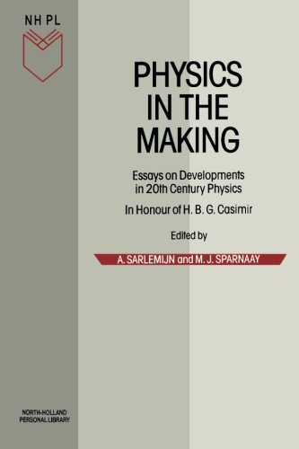 Physics in the Making: Essays on Developments in 20th Century Physics: Essays on Developments in 20th Century Physics in Honour of H.B.G.Casimir on ... Birthday (North-Holland Personal Library)