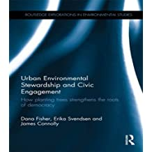 Urban Environmental Stewardship and Civic Engagement: How planting trees strengthens the roots of democracy by Dana R. Fisher (2016-04-29)