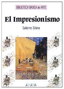 El impresionismo/ Impressionism par GUILLERMO SOLANA